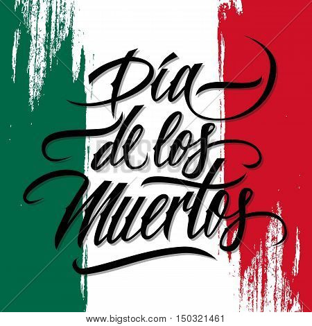 Dia de los Muertos holiday banner with brush stroke background in colors of the national flag of Mexico. Mexican Day of the Dead card. Hand drawn lettering. Vector illustration.