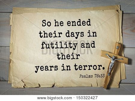 TOP-1000.  Bible verses from Psalms. So he ended their days in futility and their years in terror.