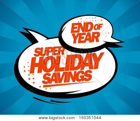 Super holiday savings, end of year sale design concept with speech bubbles