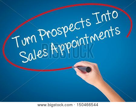 Women Hand Writing Turn Prospects Into Sales Appointments With Black Marker On Visual Screen.