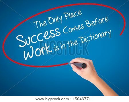 Women Hand Writing The Only Place Success Comes Before Work Is In The Dictionary With Black Marker O