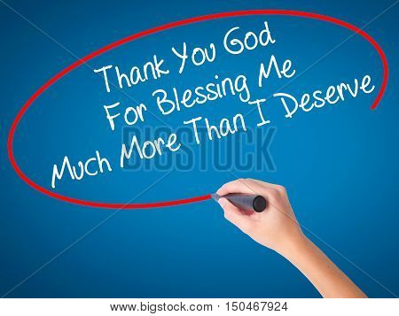 Women Hand Writing Thank You God For Blessing Me Much More Than I Deserve With Black Marker On Visua