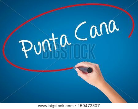 Women Hand Writing Punta Cana With Black Marker On Visual Screen