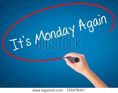 Women Hand Writing It's Monday Again With Black Marker On Visual Screen