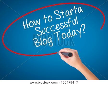 Women Hand Writing How To Start A Successful Blog Today? With Black Marker On Visual Screen
