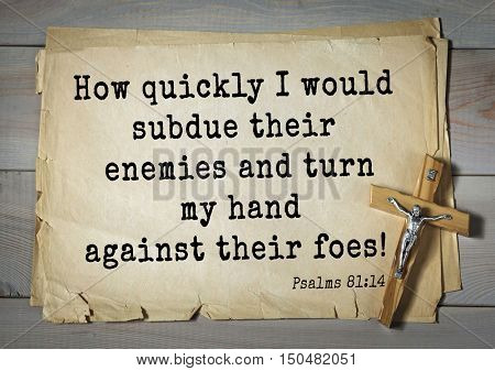 TOP-1000.  Bible verses from Psalms. How quickly I would subdue their enemies and turn my hand against their foes!