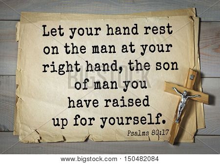 TOP-1000.  Bible verses from Psalms. Let your hand rest on the man at your right hand, the son of man you have raised up for yourself.