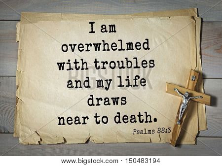TOP-1000.  Bible verses from Psalms. I am overwhelmed with troubles and my life draws near to death.