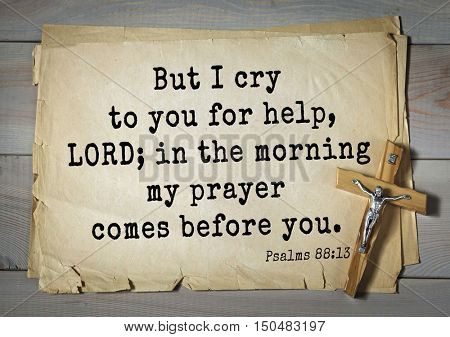 TOP-1000.  Bible verses from Psalms.But I cry to you for help, LORD; in the morning my prayer comes before you.