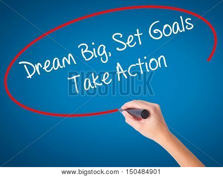 Women Hand Writing Dream Big Set Goals Take Action With Black Marker On Visual Screen