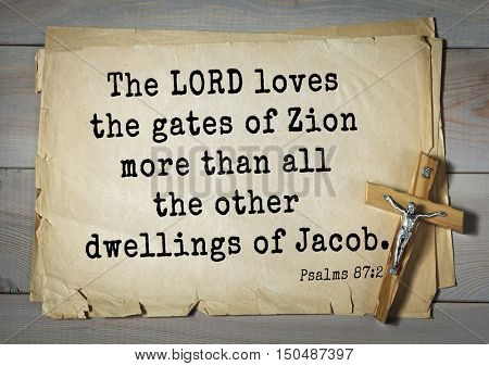 TOP-1000.  Bible verses from Psalms. The LORD loves the gates of Zion more than all the other dwellings of Jacob.