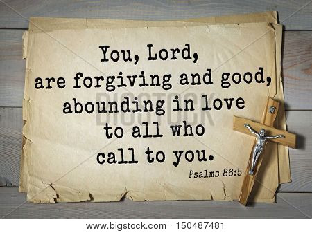 TOP-1000.  Bible verses from Psalms. You, Lord, are forgiving and good, abounding in love to all who call to you.