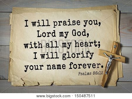 TOP-1000.  Bible verses from Psalms. I will praise you, Lord my God, with all my heart; I will glorify your name forever.