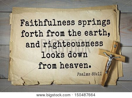 TOP-1000.  Bible verses from Psalms.Faithfulness springs forth from the earth, and righteousness looks down from heaven.