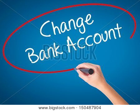 Women Hand Writing Change Bank Account With Black Marker On Visual Screen