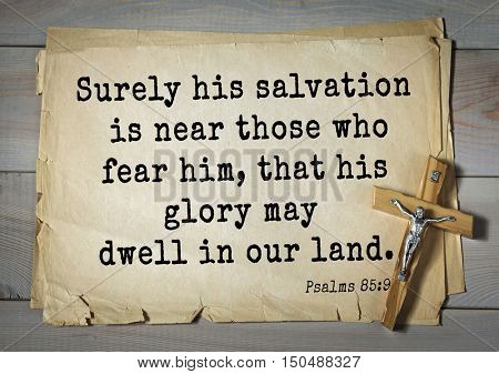 TOP-1000.  Bible verses from Psalms. Surely his salvation is near those who fear him, that his glory may dwell in our land.