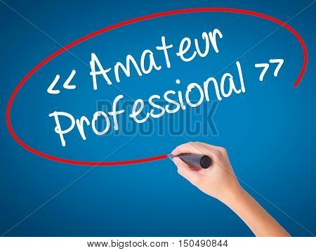 Women Hand Writing Amateur - Professional With Black Marker On Visual Screen.