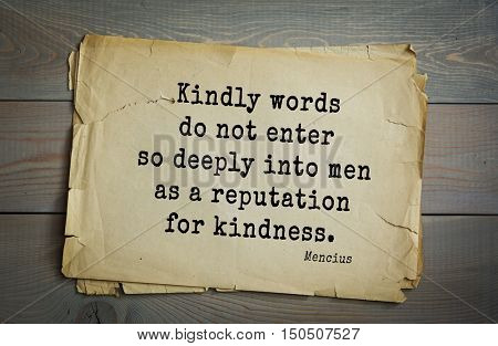 TOP-20. Aphorism by Mencius  - Chinese philosopher, the representative of the Confucian tradition. Kindly words do not enter so deeply into men as a reputation for kindness.