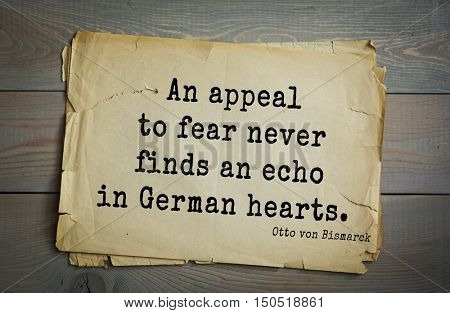 TOP-20. Aphorism by Otto von Bismarck - first Chancellor of German Empire, An appeal to fear never finds an echo in German hearts.