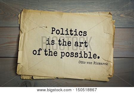 TOP-20. Aphorism by Otto von Bismarck - first Chancellor of German Empire, Politics is the art of the possible.