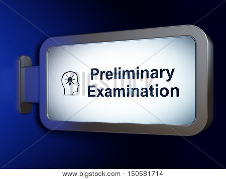 Education concept: Preliminary Examination and Head With Lightbulb on advertising billboard background, 3D rendering