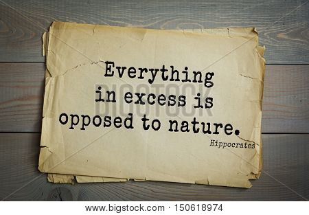 TOP-25. Aphorism by Hippocrates - famous Greek physician and healer. Everything in excess is opposed to nature.