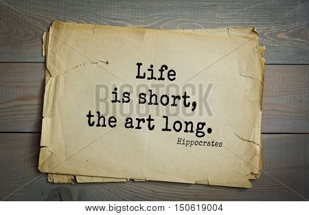 TOP-25. Aphorism by Hippocrates - famous Greek physician and healer.Life is short, the art long.