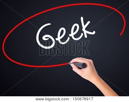 Woman Hand Writing Geek With A Marker Over Transparent Board