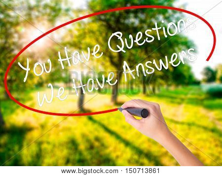Woman Hand Writing You Have Questions We Have Answers With A Marker Over Transparent Board