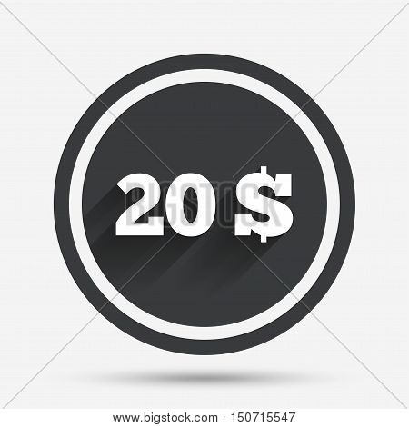 20 Dollars sign icon. USD currency symbol. Money label. Circle flat button with shadow and border. Vector