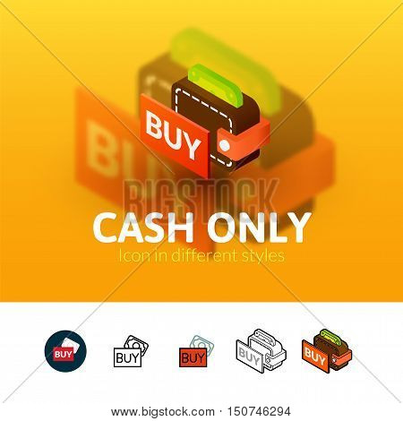 Cash only color icon, vector symbol in flat, outline and isometric style isolated on blur background