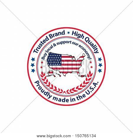 Proudly made in the USA, Trusted brand, High Quality. Buy local and support our economy. - grunge stamp / label / badge. Print colors used