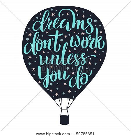 Dreams don't work unless you do motivation quote. Handdraw lettering and colorful illustration. Postcard, t-shirt, notebook and other