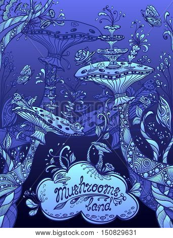 Fantasy illustration mushrooms land in Zen doodle or Zen tangle style blue night for template background for book cover or computer game or  wallpaper or for screen of mobile telephone