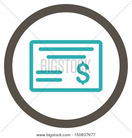 Dollar Cheque vector bicolor rounded icon. Image style is a flat icon symbol inside a circle, grey and cyan colors, white background.