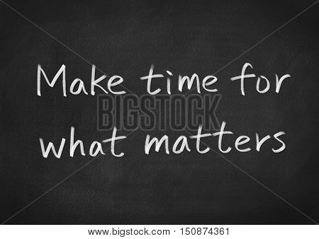 Make time for what matters. text on blackboard background