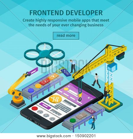 Developing mobile applications flat 3d isometric style. Frontend developer app. People working on startup. Light blue web design. 3d crane and robotic arm. Black smartphone in 3d style.