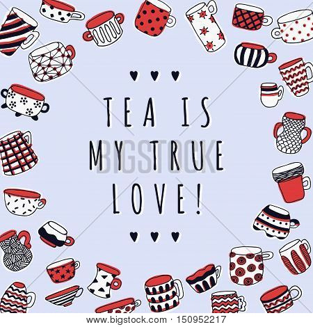 Cute naive cups background. Tea Is My True Love background. Kids style drawing.