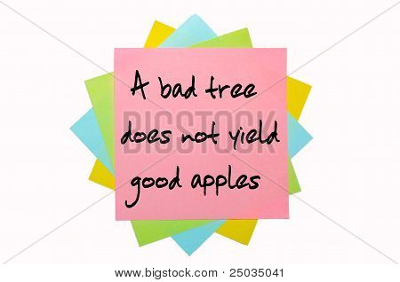 "Proverb ""a Bad Tree Does Not Yield Good Apples"" Written On Bunch Of Sticky Notes"