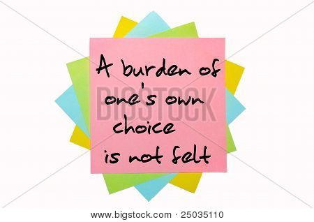"""Proverb """"a Burden Of One's Own Choice Is Not Felt"""" Written On Bunch Of Sticky Notes"""