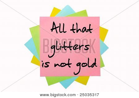 "Proverb ""all That Glitters Is Not Gold"" Written On Bunch Of Sticky Notes"