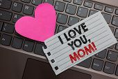 Word Writing Text I Love You, Mom. Business Concept For Loving Message Emotional Feelings Affection  poster