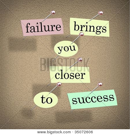 The words Failure Brings You Closer to Success on pieces of paper pinned to a bulletin board, encouraing you to see a challenge as an opportunity that is a step to succeed in a goal