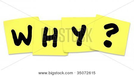 The word Why on yellow sticky notes asking for help in solving a mystery and finding a reason for overwhelming stress and anxiety
