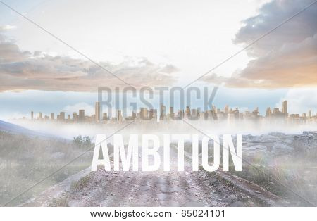The word ambition against rocky path leading to large urban sprawl
