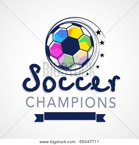 Creative poster, banner or flyer design with colourful soccer ball, stylish blue text soccer champions and blue ribbon on grey background.