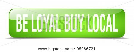 Be Loyal Buy Local Green Square 3D Realistic Isolated Web Button