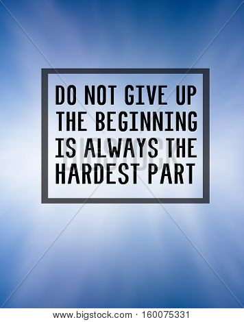 Inspirational Quote - Do Not Give Up, The Beginning Is Always The Hardest Part. Blue Background.