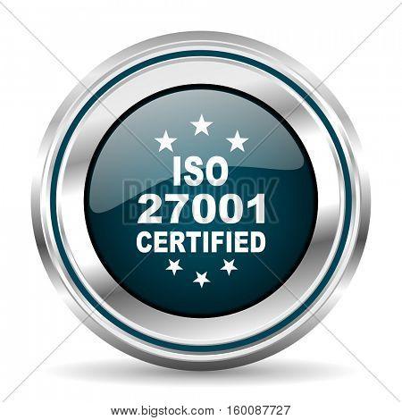 ISO 27001 vector icon. Chrome border round web button. Silver metallic pushbutton.