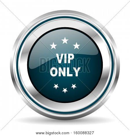 VIP only vector icon. Chrome border round web button. Silver metallic pushbutton.